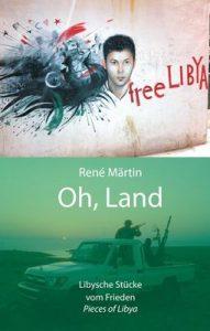 Oh, Land | Libysche Stücke vom Frieden © 2015 René Märtin